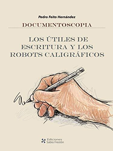 Libro.- Documentoscopia: Los útiles de escritura y los robots caligráficos