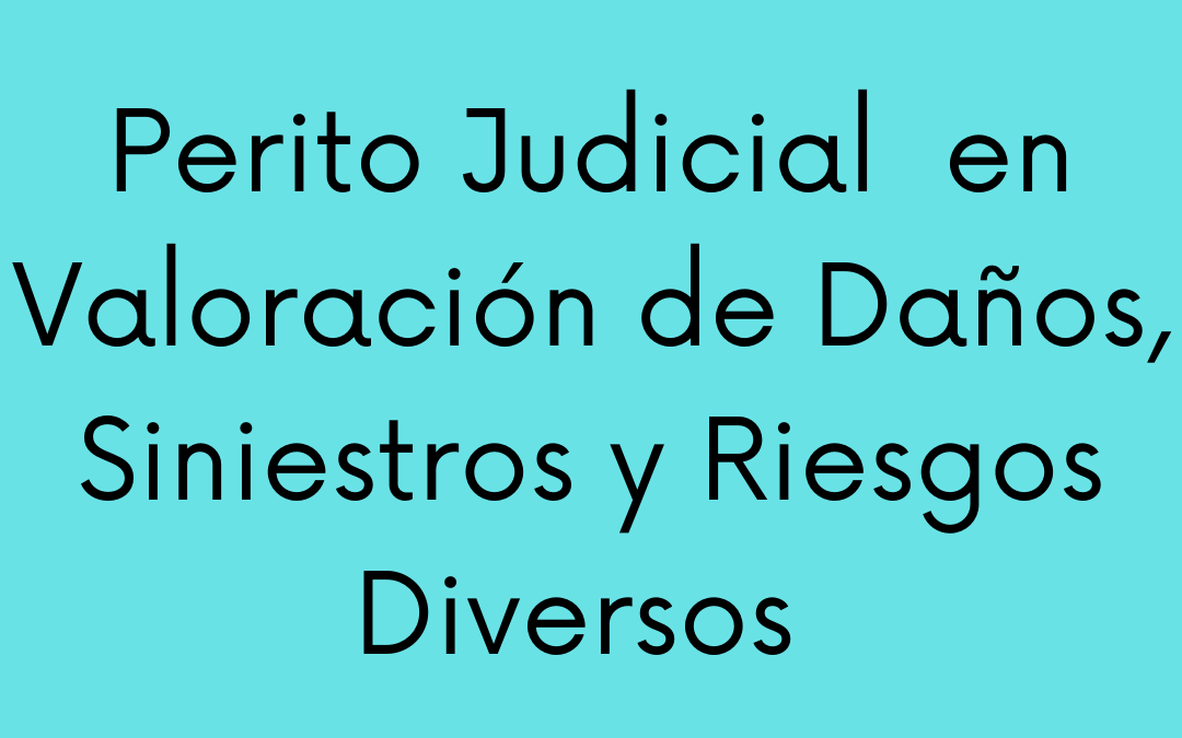Nuevo Curso: Perito Judicial en Valoración de Daños, Siniestros y Riesgos Diversos